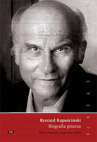 Ryszard Kapuściński. Biografia pisarza - Beata Nowacka, Zygmunt Ziątek  | okładka
