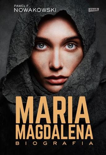 Maria Magdalena. Biografia - Paweł F. Nowakowski  | okładka