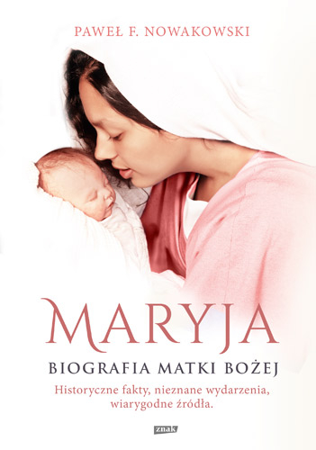 Maryja. Biografia Matki Bożej - Paweł F. Nowakowski  | okładka