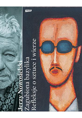Zagubiona bazylika. Refleksje o sztuce i wierze - Jerzy Nowosielski, Krystyna Czerni | okładka