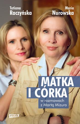 Matka i córka. Maria Nurowska i Tatiana Raczyńska w rozmowach z Martą Mizuro - Maria Nurowska , Tatiana Raczyńska | okładka