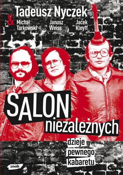 Salon Niezależnych. Dzieje pewnego kabaretu - Tadeusz Nyczek, Janusz Weiss, Jacek ... | okładka