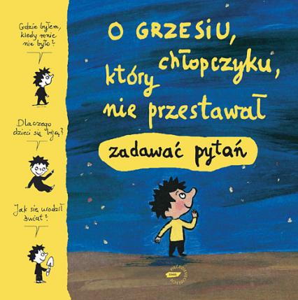 O Grzesiu, chłopczyku, który nie przestawał zadawać pytań -  | okładka