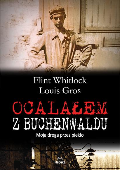 Ocalałem z Buchenwaldu. Moja droga przez piekło - Flint Whitlock, Louis Gros  | okładka