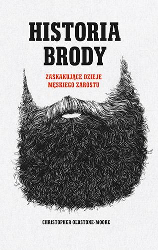 Historia brody. Zaskakujące dzieje męskiego zarostu - Christopher Oldstone-Morre | okładka