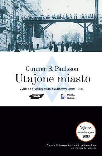 Utajone Miasto. Żydzi po aryjskiej stronie Warszawy 1940-1945 - Gunnar S. Paulsson  | okładka