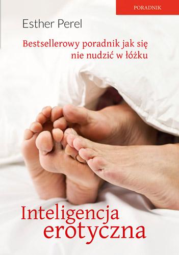 Inteligencja erotyczna. Seks, kłamstwa i domowe pielesze - Esther Perel  | okładka