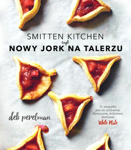 Smitten Kitchen, czyli Nowy Jork na talerzu - Deb Perelman | okładka