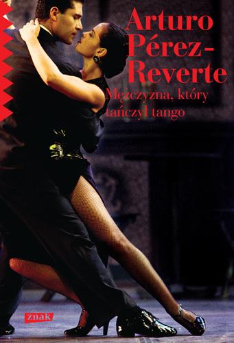 Mężczyzna, który tańczył tango - Arturo  Pérez-Reverte | okładka