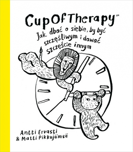 CupOfTherapy Jak dbać o siebie, by być szczęśliwym i dawać szczęście innym  - Antti Ervasti, Matti Pikkujämsä | okładka