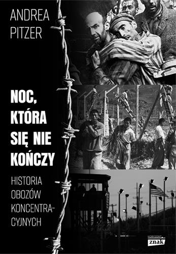 Noc, która się nie kończy. Historia obozów koncentracyjnych - Andrea Pitzer  | okładka