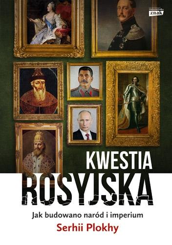 Kwestia rosyjska. Jak budowano naród i imperium - Serhii Plokhy | okładka