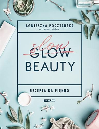Slow Beauty. Recepta na piękno - Pocztarska Agnieszka | okładka