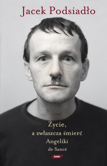 Życie, a zwłaszcza śmierć Angeliki de Sancé - Jacek Podsiadło  | okładka