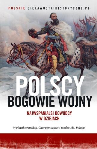 Polscy bogowie wojny. Najwspanialsi dowódcy w dziejach - Zbiorowy | okładka