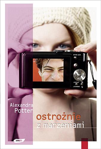 Ostrożnie z marzeniami - Alexandra Potter  | okładka