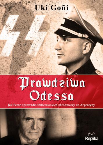 Prawdziwa Odessa. Jak Peron sprowadził hitlerowskich zbrodniarzy do Argentyny - Uki Goñi | okładka