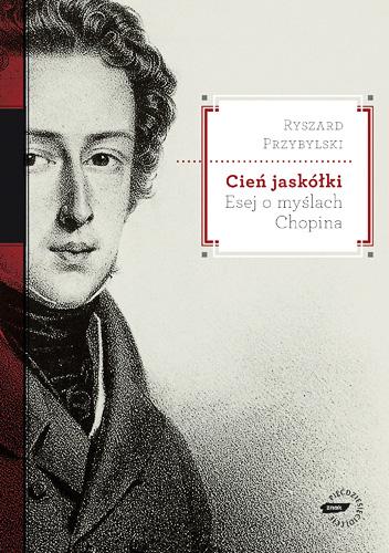 Cień jaskółki. Esej o myślach Chopina - Ryszard Przybylski  | okładka