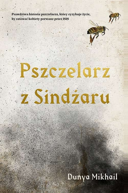 Pszczelarz z Sindżaru - Dunya Mikhail | okładka