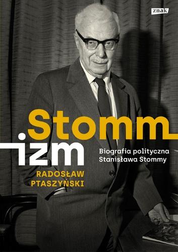 Stommizm. Biografia polityczna Stanisława Stommy - Radosław Ptaszyński | okładka