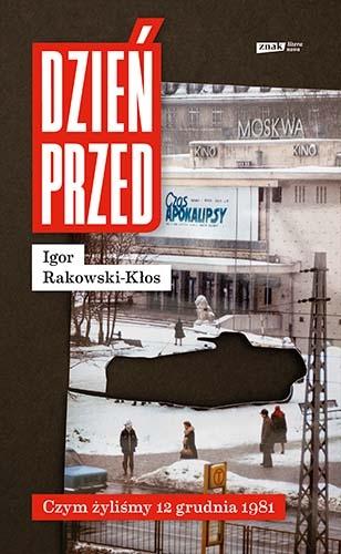 Dzień przed. Czym żyliśmy 12 grudnia 1981  - Rakowski-Kłos Igor | okładka