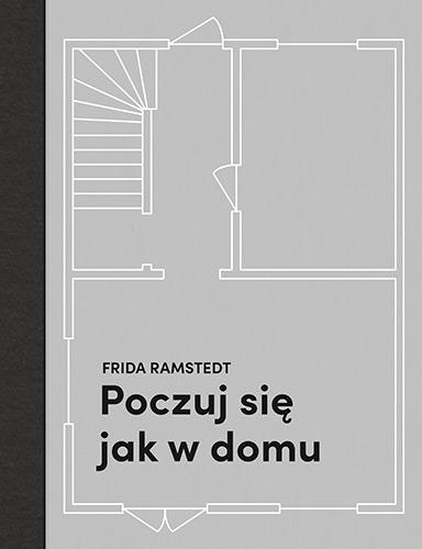 Poczuj się jak w domu. Projektowanie i stylizacja wnętrz dla każdego - Ramstedt Frida | okładka