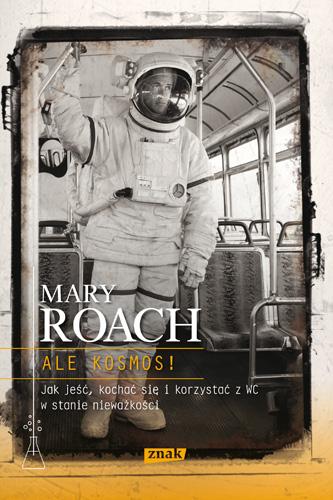 Ale kosmos! Jak jeść, kochać się i korzystać z WC w stanie nieważkości - Mary Roach   | okładka