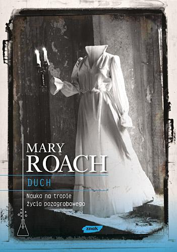 Duch. Nauka na tropie życia pozagrobowego - Mary Roach   | okładka