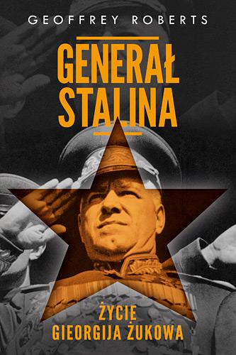 Generał Stalina. Życie Gieorgija Żukowa - Geoffrey Roberts | okładka