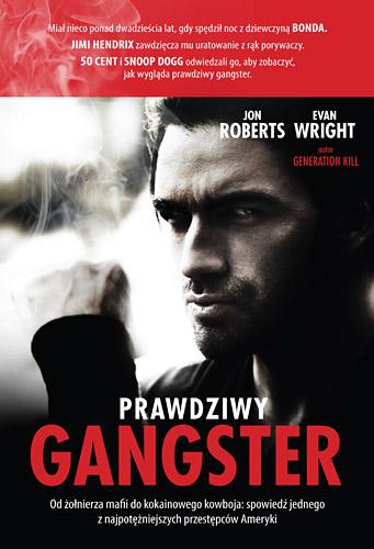 Prawdziwy gangster. Moje życie: od żołnierza mafii do kokainowego kowboja i tajnego współpracownika władz - Jon Roberts, Evan Wright  | okładka