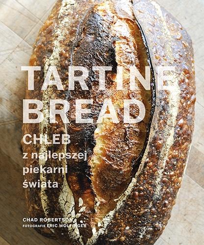 Tartine Bread. Chleb z najlepszej piekarni świata - Robertson Chad | okładka