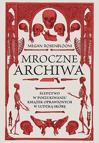 Mroczne archiwa. Śledztwo w poszukiwaniu książek oprawionych w ludzką skórę - Rosenbloom Megan | okładka