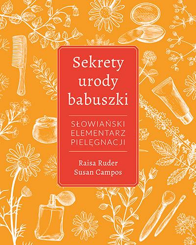 Sekrety urody babuszki. Słowiański elementarz pielęgnacji - Raisa Ruder, Susan Campos | okładka