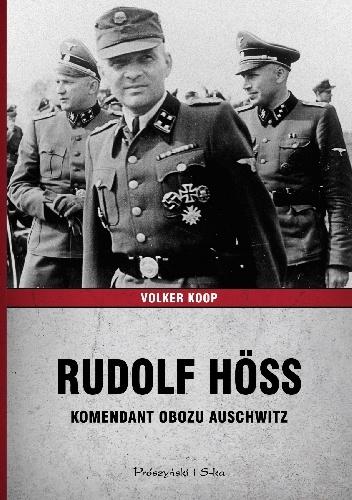 Rudolf Höss. Komendant obozu Auschwitz - Volker Koop | okładka