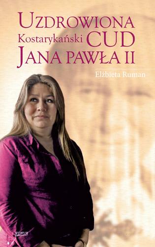 Uzdrowiona. Kostarykański cud Jana Pawła II - Elżbieta Ruman | okładka
