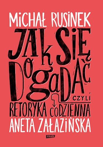 Jak się dogadać? Czyli retoryka codzienna` - Michał Rusinek, Aneta Załazińska | okładka