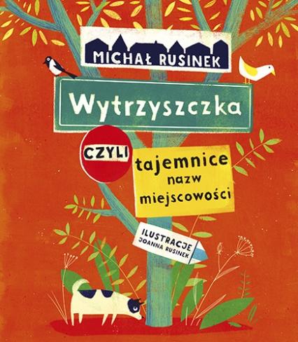 Wytrzyszczka, czyli tajemnice nazw miejscowości  - Rusinek Michał | okładka