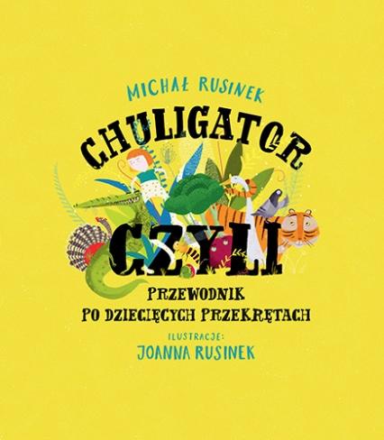 Chuligator, czyli przewodnik po dziecięcych przekrętach - Rusinek Michał | okładka