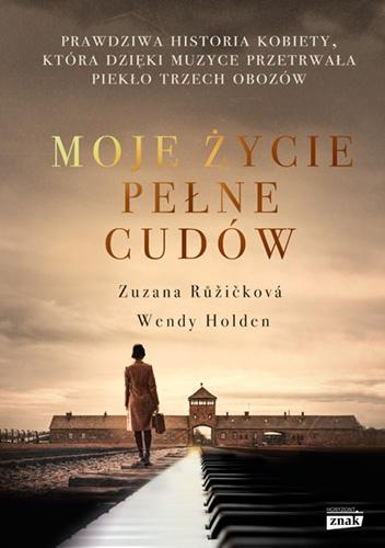 Moje życie pełne cudów. Prawdziwa historia kobiety, która dzięki muzyce - Ruzickova Zuzana, Holden Wendy | okładka