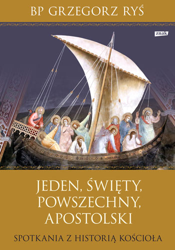 Jeden, święty, powszechny, apostolski. Spotkania z historią Kościoła - Grzegorz Ryś | okładka