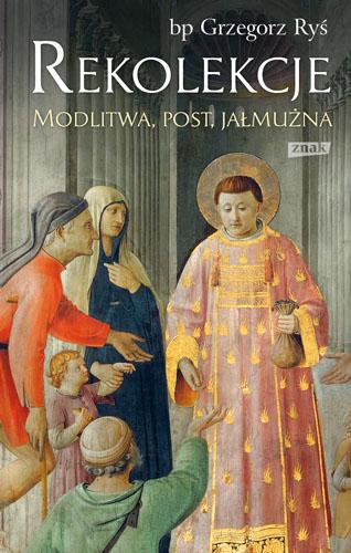 Rekolekcje. Modlitwa, post, jałmużna - Grzegorz Ryś  | okładka