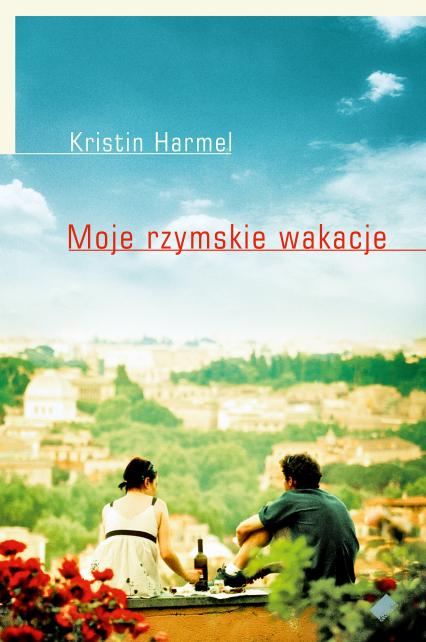 Moje rzymskie wakacje - Kristin  Harmel  | okładka