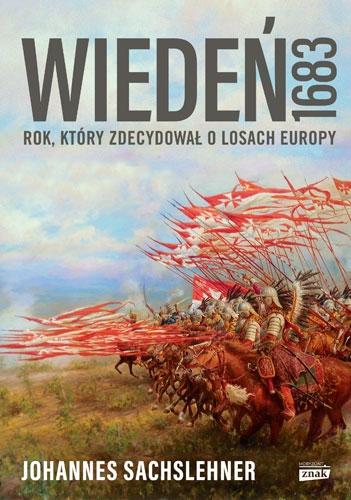 Wiedeń 1683. Rok, który zdecydował o losach Europy - Johannes Sachslehner  | okładka