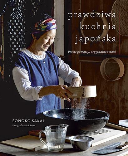 Prawdziwa kuchnia japońska. Proste potrawy, oryginalne smaki - Sonoko Sakai | okładka