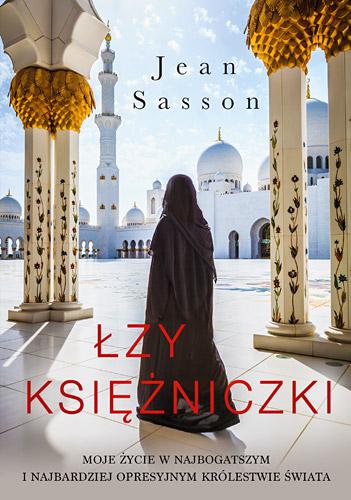 Łzy księżniczki. Moje życie w najbogatszym i najbardziej opresyjnym królestwie świata - Jean Sasson  | okładka