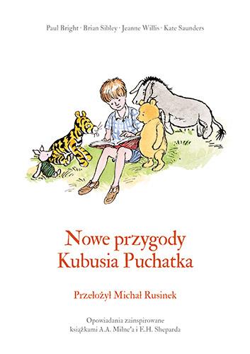 Nowe przygody Kubusia Puchatka - Kate Saunders, Brian Sibley, A. A. Milne, Jeanne Willis, Paul Bright | okładka