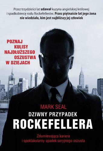 Dziwny przypadek Rockefellera. Zdumiewająca kariera i spektakularny upadek seryjnego oszusta - Mark Seal  | okładka