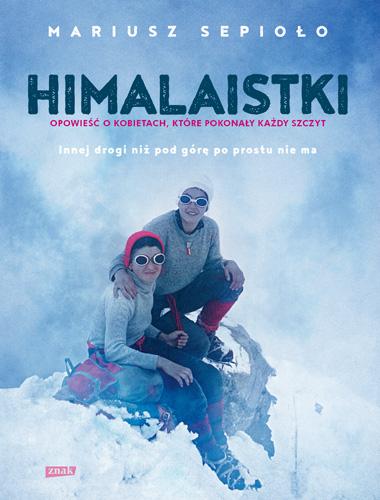 Himalaistki. Opowieść o kobietach, które pokonały każdy szczyt - Mariusz Sepioło | okładka