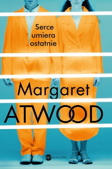 Serce umiera ostatnie - Margaret Atwood   okładka