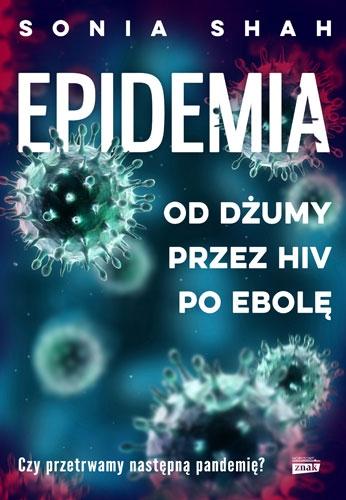 Epidemia. Od dżumy, przez HIV, po ebolę - Sonia Shah | okładka